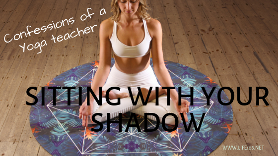 Confessions of a Yoga teacher – sitting with your shadow.