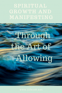 Spiritual Growth and Manifesting Through the Art of Allowing