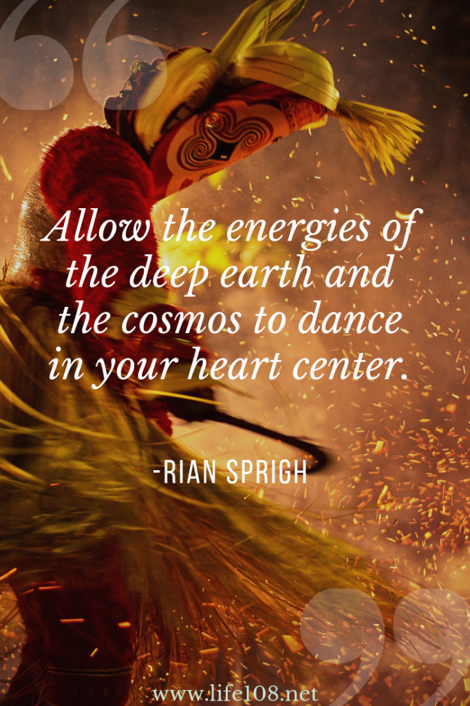 Allow the energies of the deep earth and the cosmos to dance in your heart center