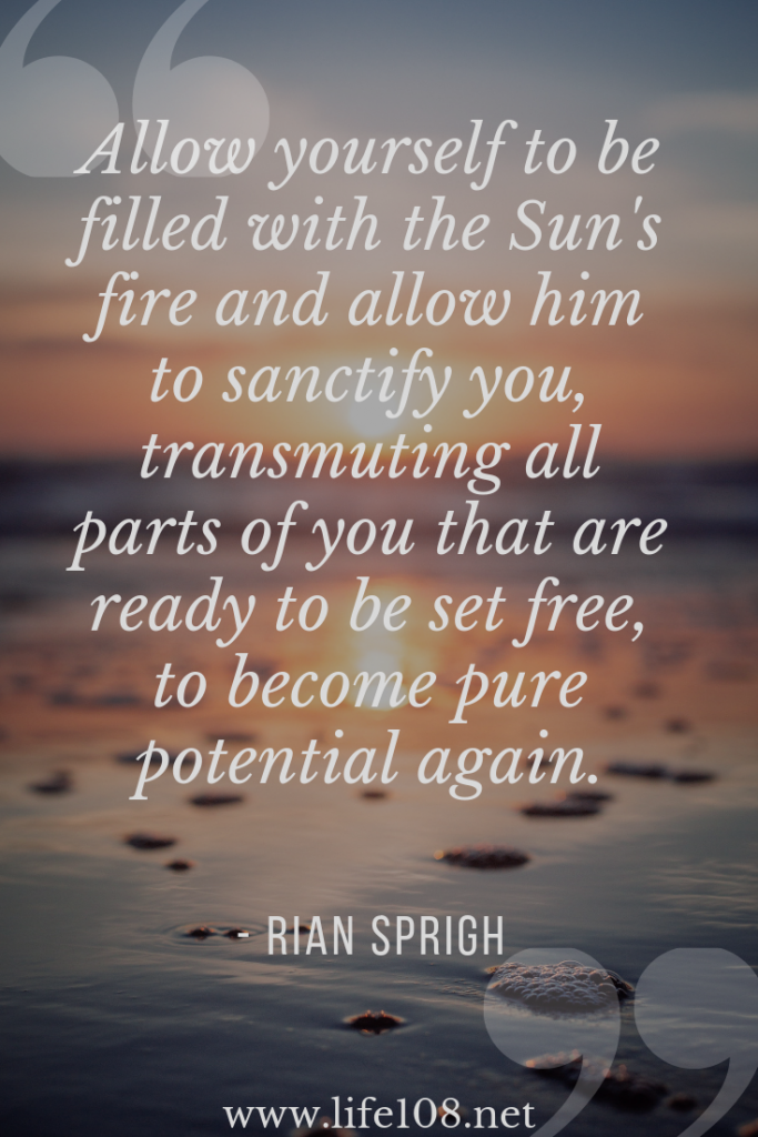 Allow yourself to be filled with the Sun's fire