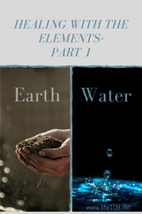 Healing with the elements Part 1 – Earth and Water