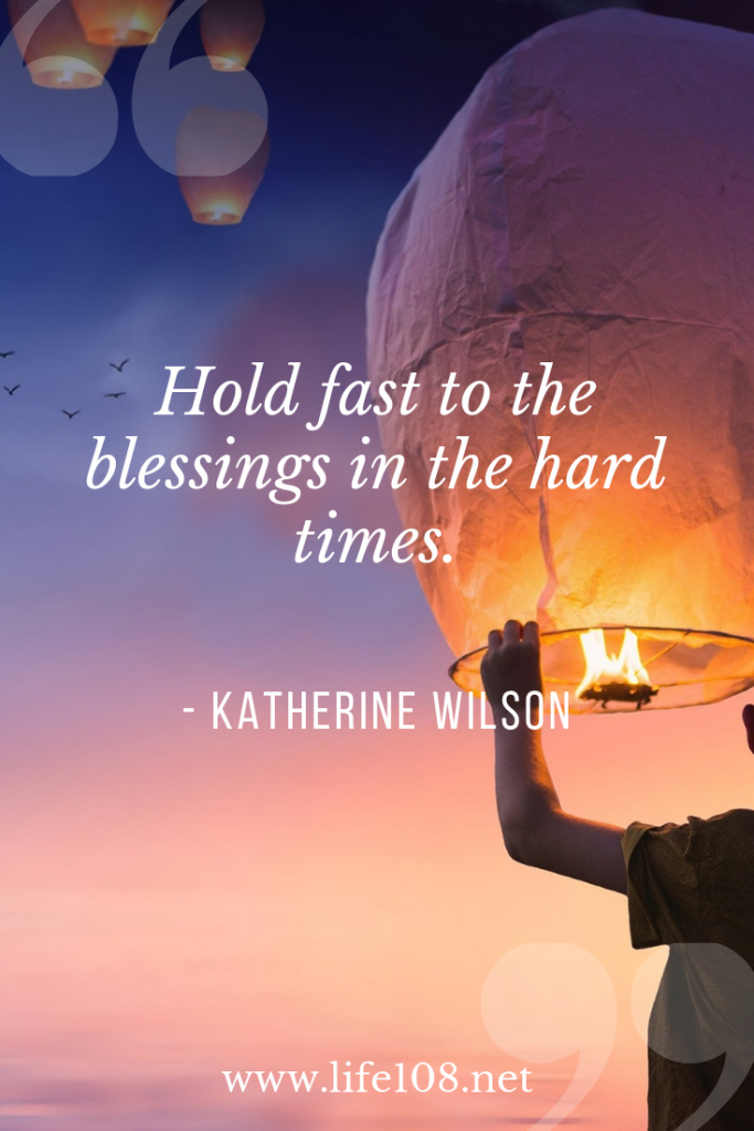 Hold fast to the blessings in the hard times