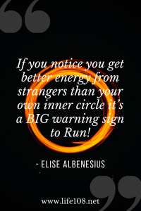 If you notice you get better energy from strangers than your own inner circle it's a BIG warning sign to Run!