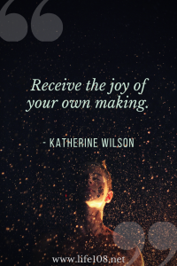 Receive the joy of your own making