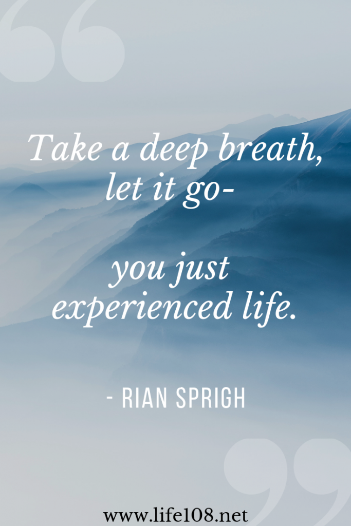 Take a deep breath - you just experienced life.