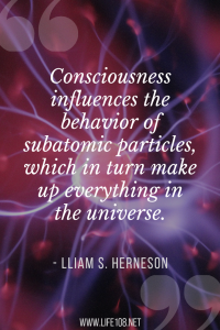 Consciousness influences subatomic particles, which makes up everything in the universe