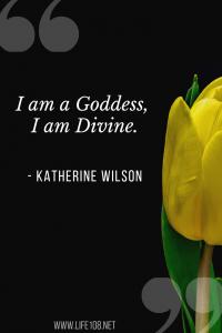 I am a Goddess, I am Divine,