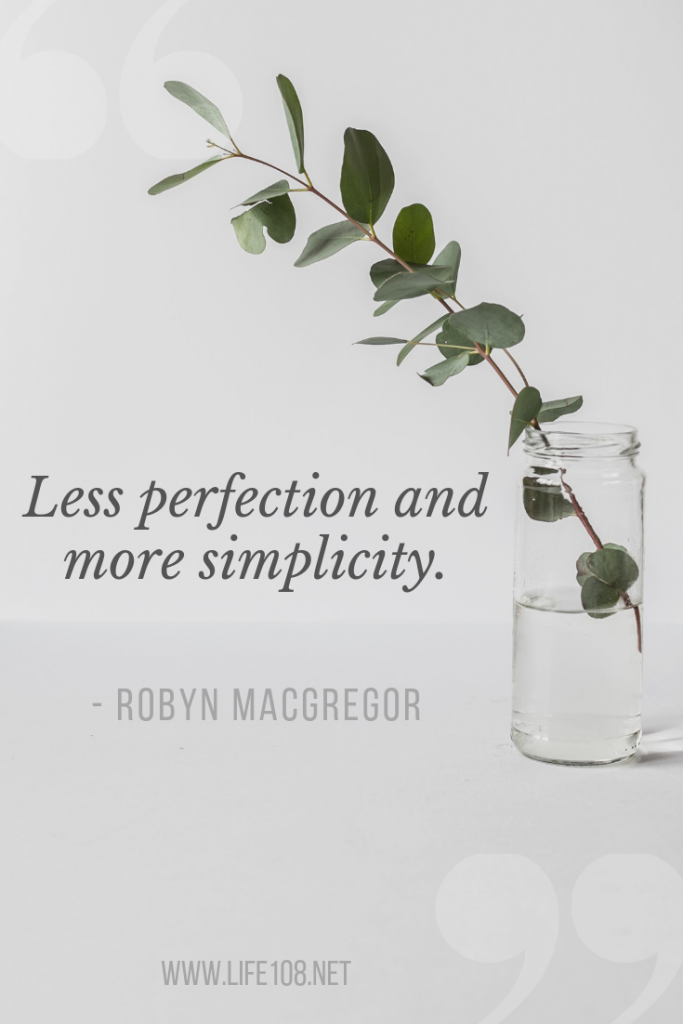 Less perfection and more simplicity