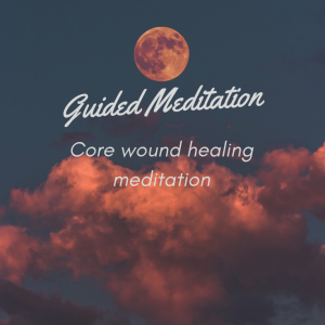 Core wound healing Meditation