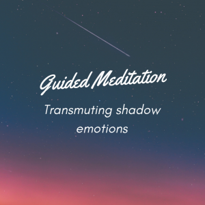 Transmuting Shadow Emotions