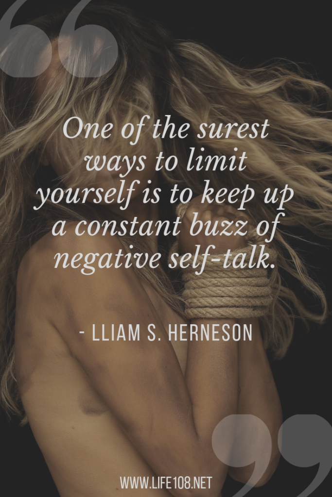 One of the surest ways to limit yourself is to keep up a constant buzz of negative self-talk.
