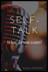 "Self-Talk – ""What do you want?"""