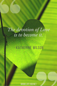 The devotion of Love is to become it.