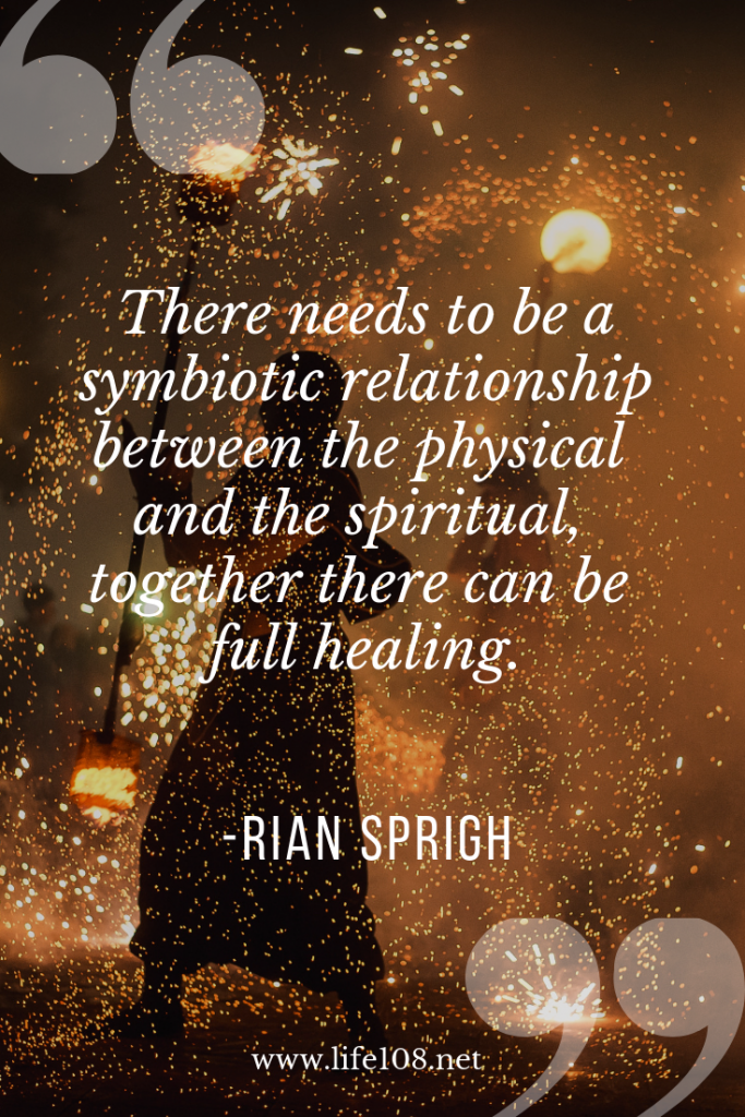 There needs to be a symbiotic relationship between physical and spiritual for full healing