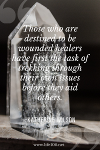 Those who are destined to be wounded healers have first the task of trekking through their own issues before they aid others.