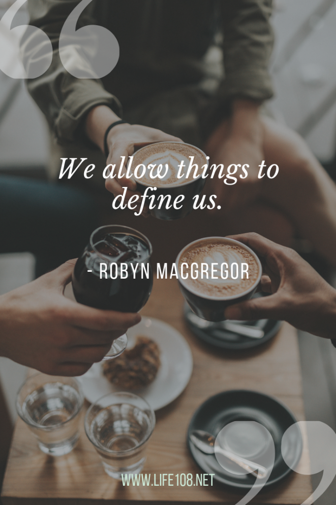We allow things to define us
