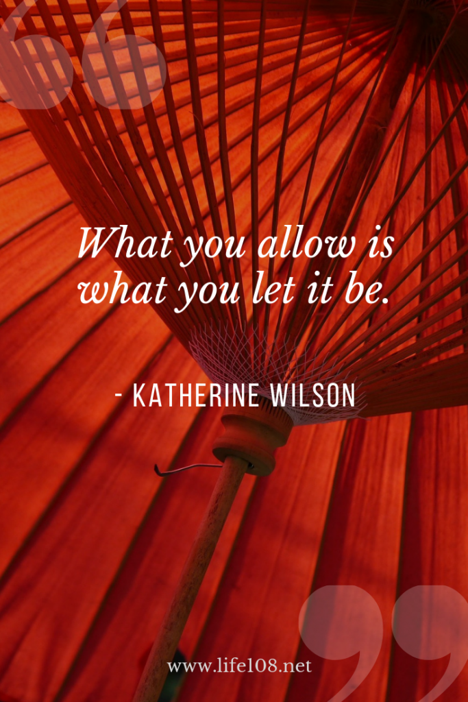 What you allow is what you let it be.