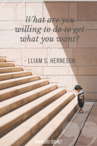 what are you willing to do to get what you want?