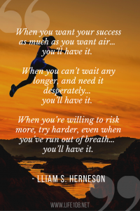 when you want your success as much as you want air, you will have it