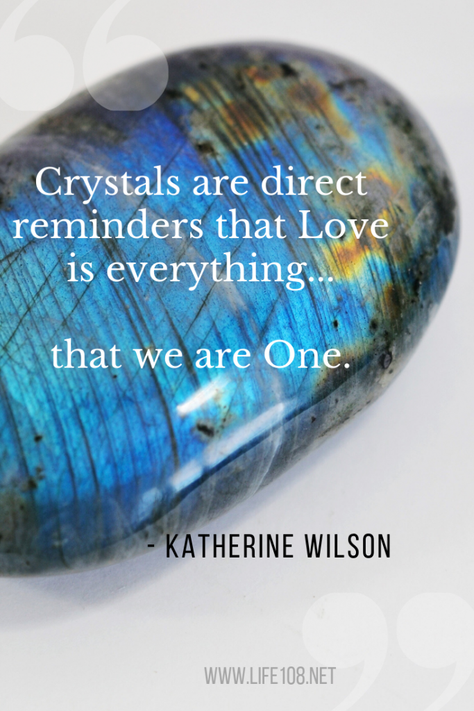 Crystals are direct reminders that Love is everything...that we are One.