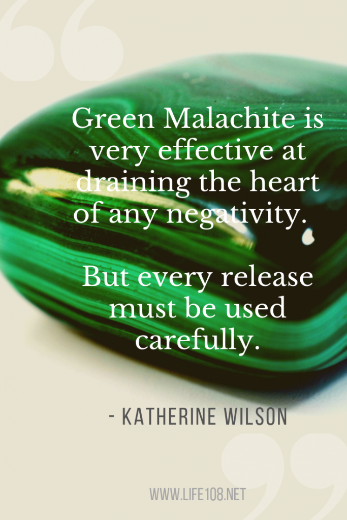 Green Malachite is very effective at draining the heart of any negativity.