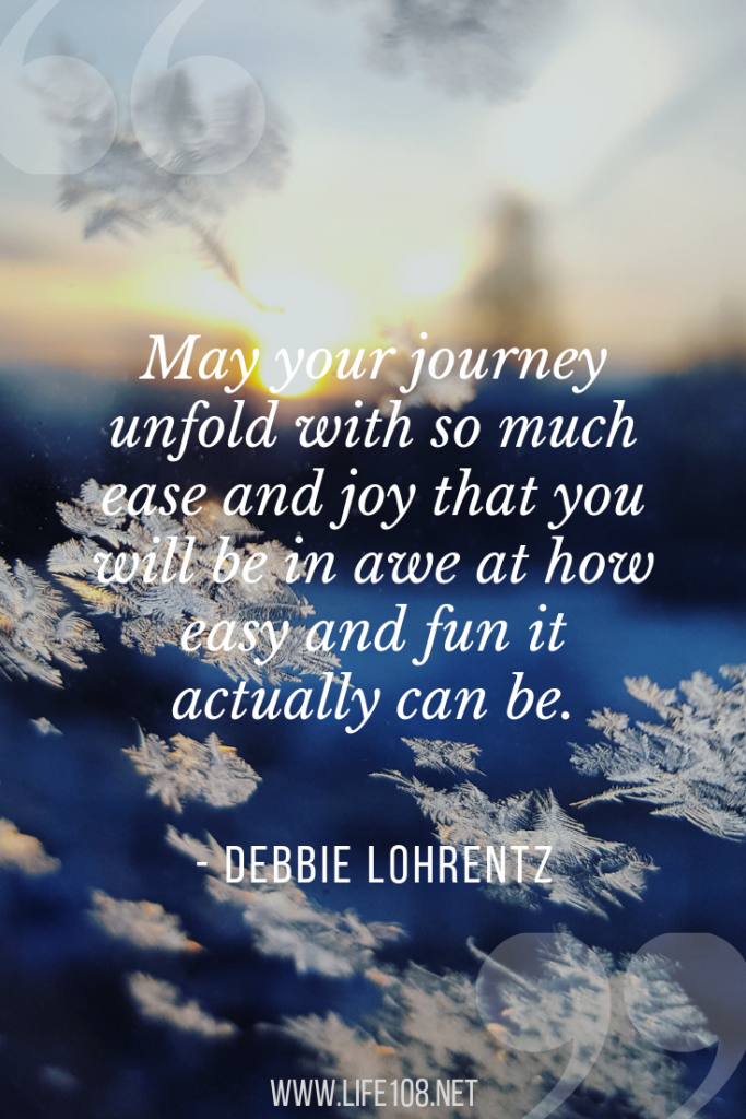 May your journey unfold with so much ease and joy that you will be in awe at how easy and fun it actually can be.