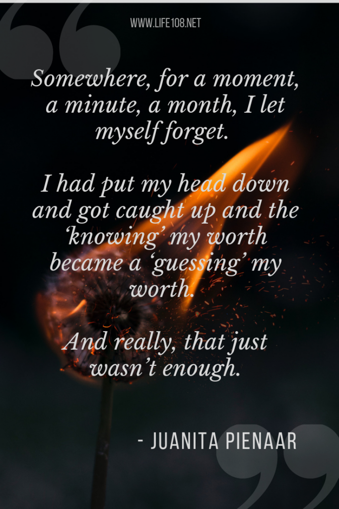 Somewhere, for a moment, a minute, a month, I let myself forget.
