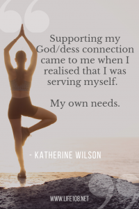 Supporting my God/dess connection came to me when I realised that I was serving myself.  My own needs.