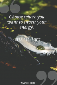 choose where you want to invest your energy