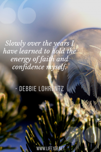 slowly over the years I have learned to hold the energy of faith and confidence myself.