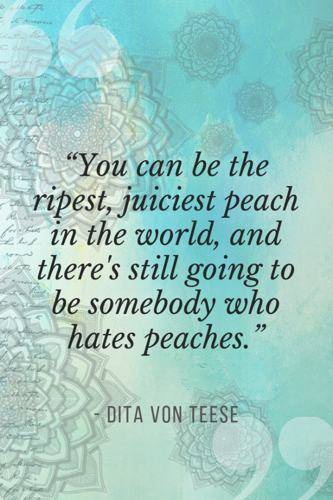 You can be the ripest, juiciest peach in the world