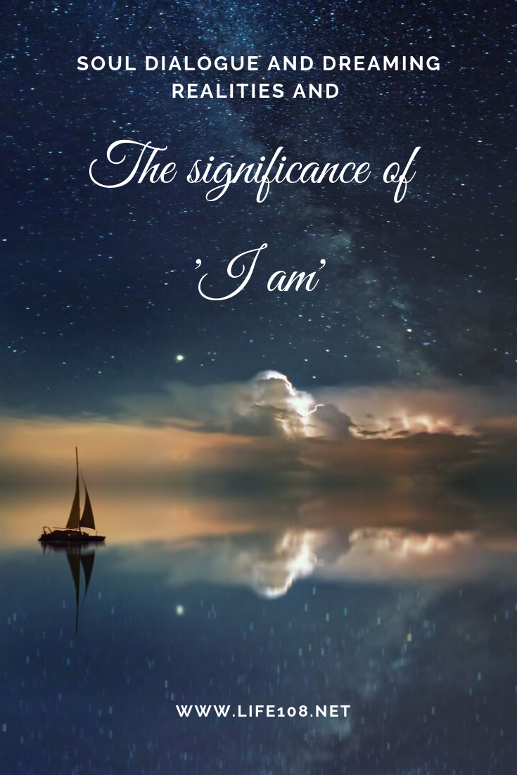 Soul Dialogue, Dreaming Realities and the significance of 'I am'