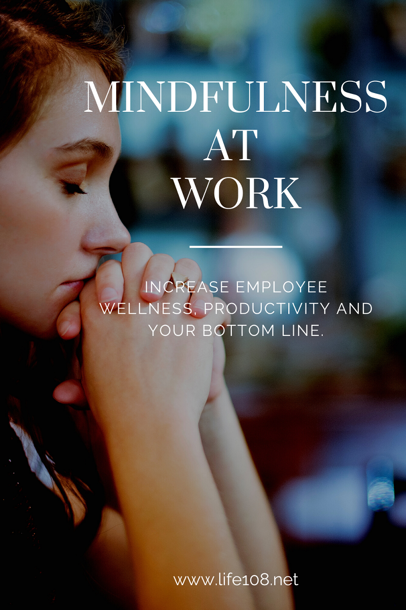 Mindfulness: Increase employee wellness, productivity and your bottom line.